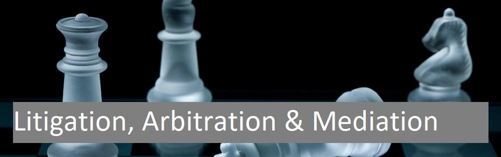 Litigation, Arbitration and Mediation